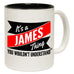 123t New It's A James Thing You Wouldn't Understand Funny Mug, 123t Mugs