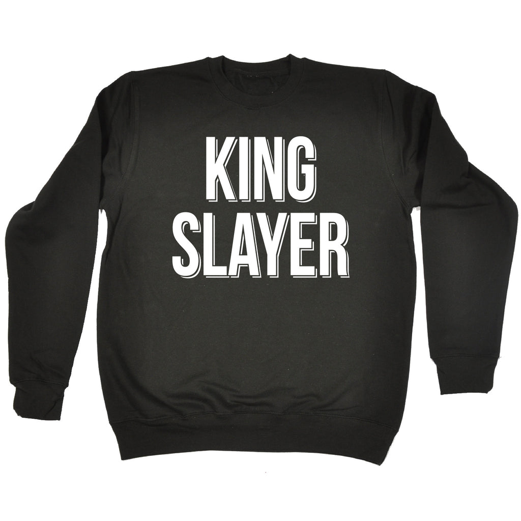 123t King Slayer Funny Sweatshirt