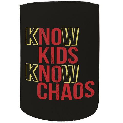 123t Stubby Holder -  Know Kids Know Chaos - Funny Novelty Birthday Gift Joke Beer Can Bottle