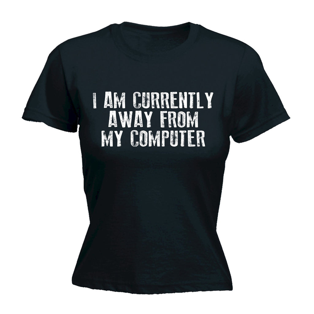 123t Women's I Am Currently Away From My Computer Funny T-Shirt