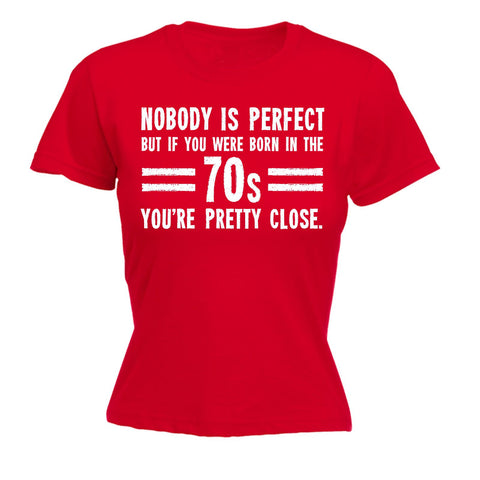 123t Women's Nobody Is Perfect Born In The 70s You're Pretty Close - FITTED T-SHIRT