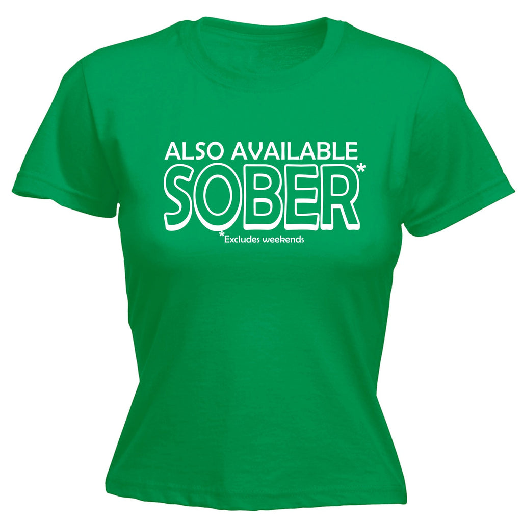36e735025d 123t Women's Also Available Sober Excludes Weekends Funny T-Shirt ...