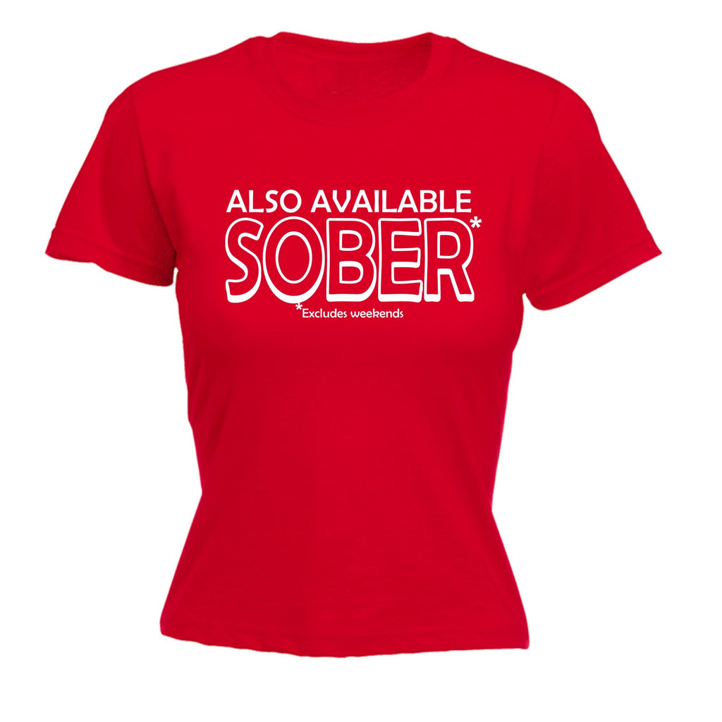 bc0710156e ... 123t Women's Also Available Sober Excludes Weekends Funny T-Shirt ...