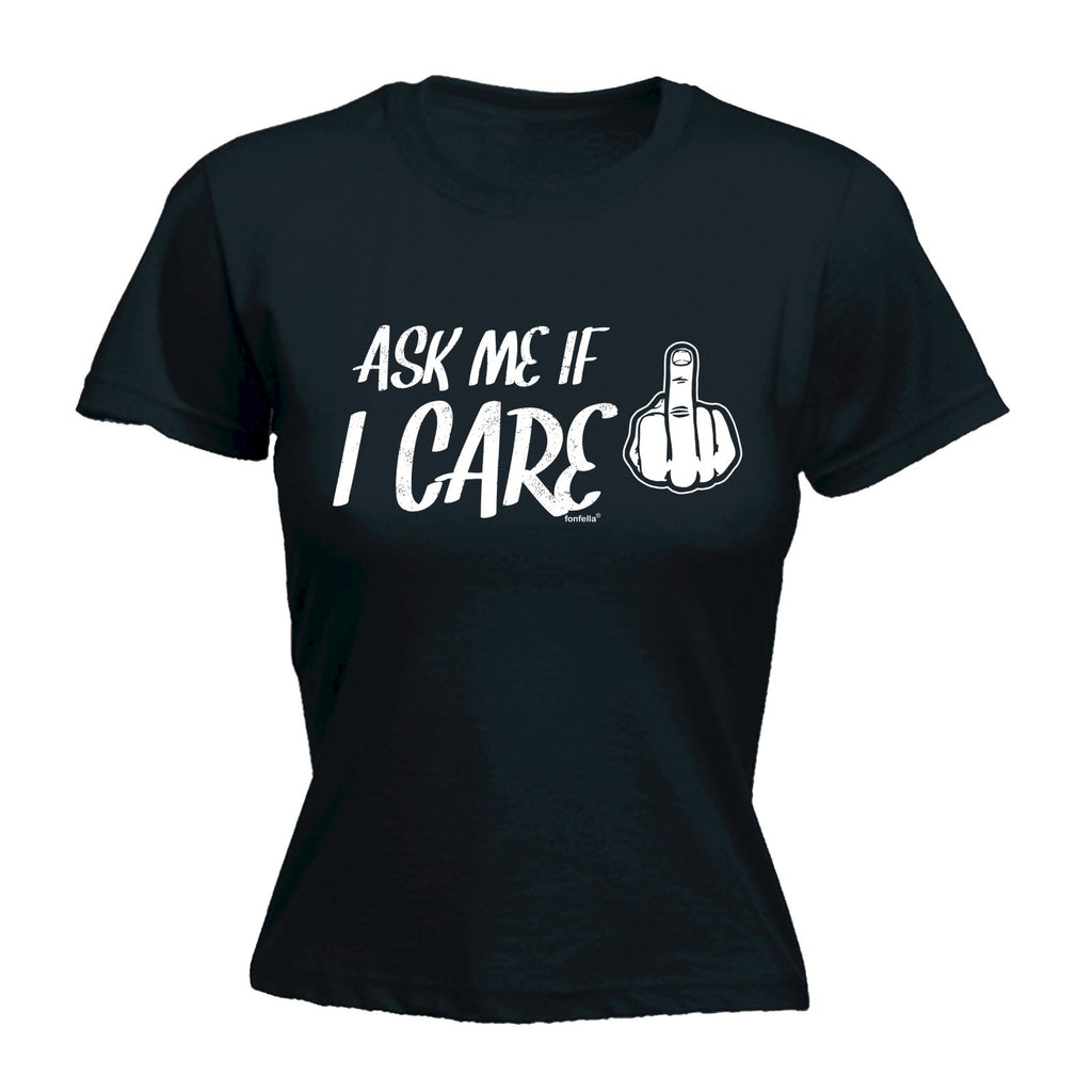 123t Women's Ask Me If I Care Design Funny T-Shirt