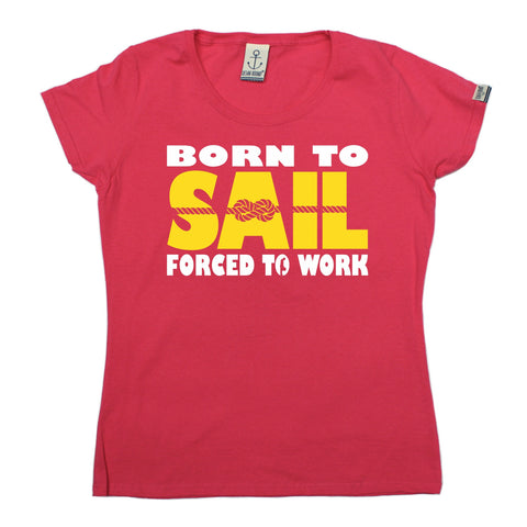 Ocean Bound Women's Born To Sail Forced To Work Sailing T-Shirt