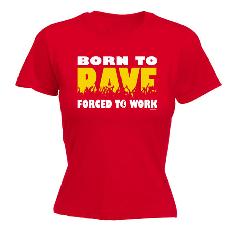 123t Women's Born To Rave Forced To Work Funny T-Shirt