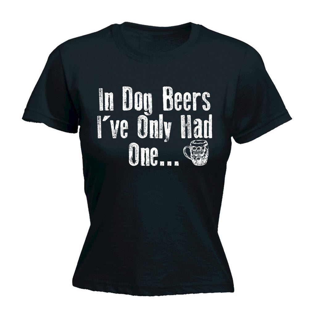 123t Women's In Dog Beers I've Only Had One Funny T-Shirt