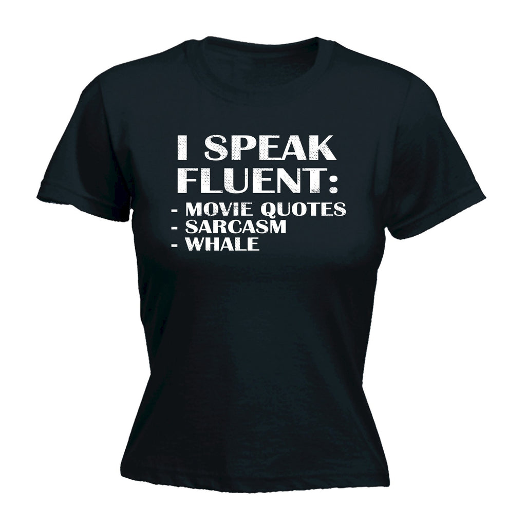 123t Women's I Speak Fluent : Movie Quotes Sarcasm Whale Funny T-Shirt