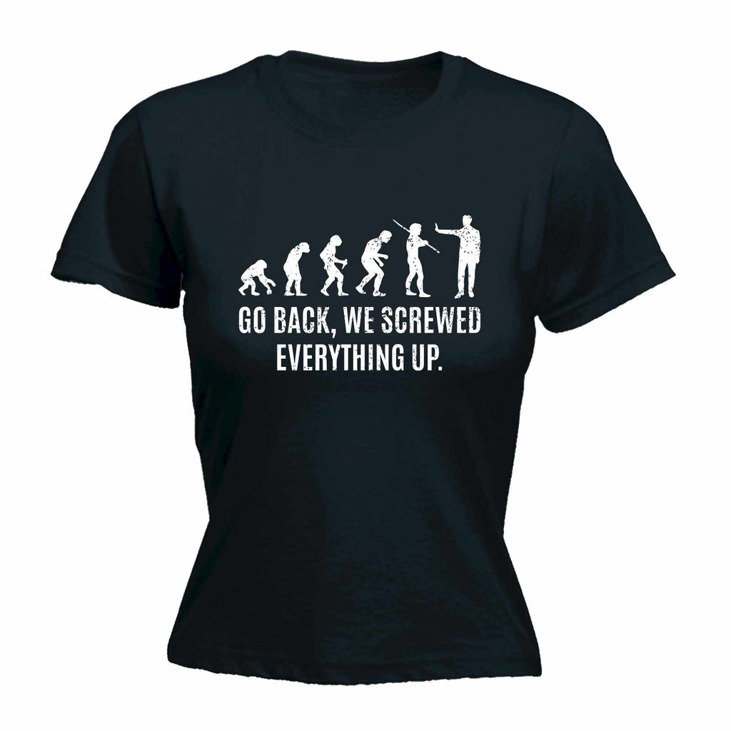 123t Women's Go Back We Screwed Everything Up Funny T-Shirt