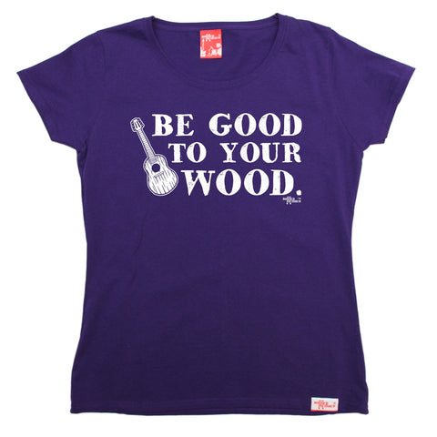 Banned Member Women's Be Good To Your Wood Funny T-Shirt