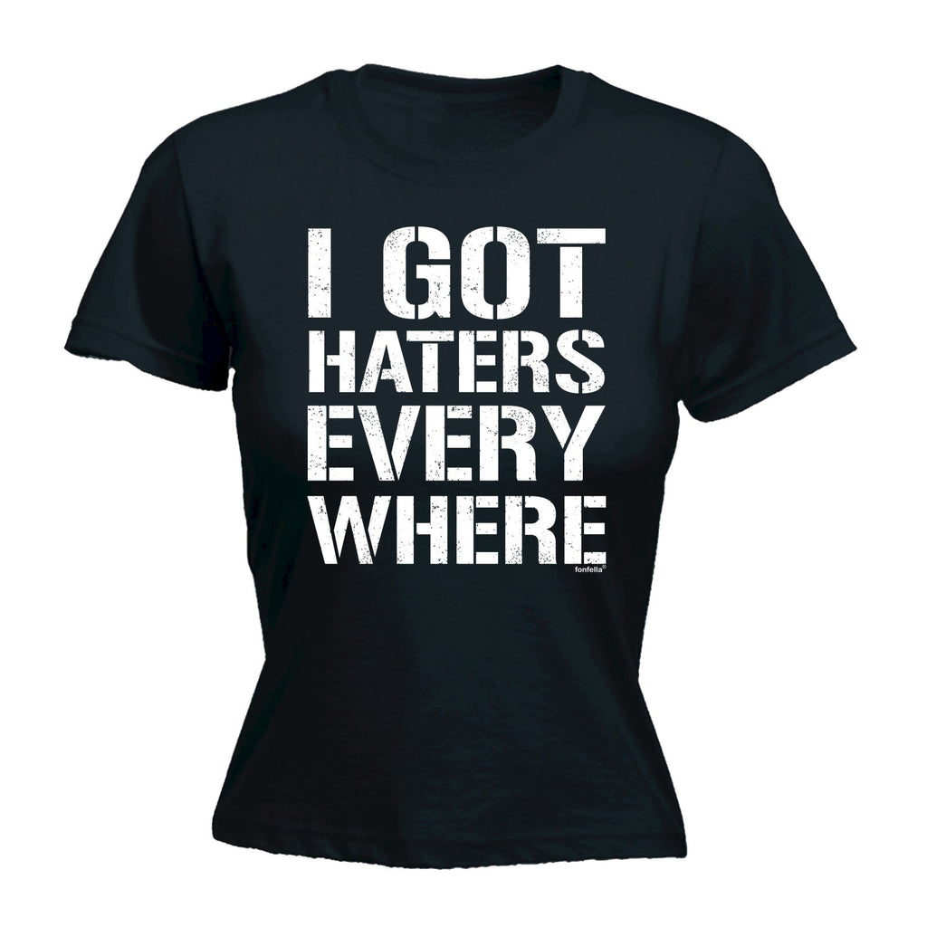 123t Women's I Got Haters Every Where Funny T-Shirt