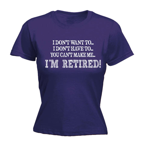 123t Funny Joke -  Women's I Don't Want To Im Retired - Retirement Party Parent Grandparent FITTED T-SHIRT
