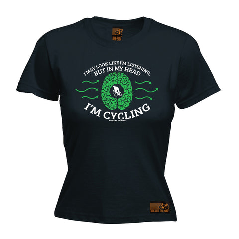 Ride Like The Wind Women's I May Look Like I'm Listening In My Head I'm Cycling T-Shirt
