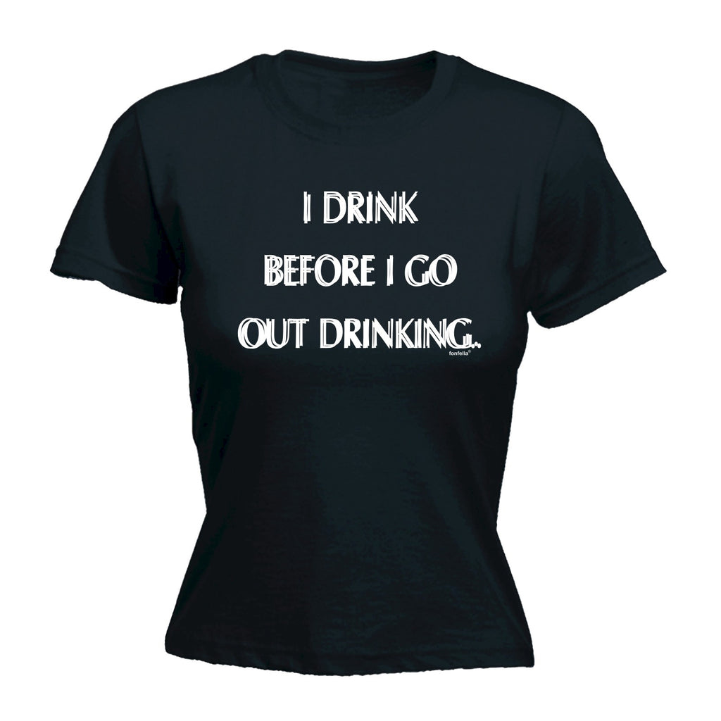 123t Women's I Drink Before I Go Out Drinking Funny T-Shirt