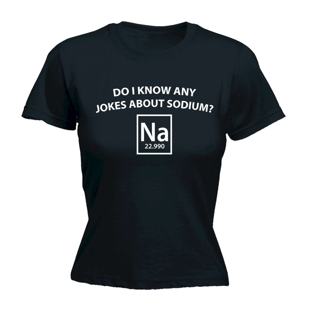 123t Funny Joke -  Women's Do I Know Any Jokes About Sodium Na - Chemistry Nerd Geek Science FITTED T-SHIRT