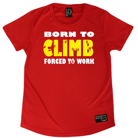 Women's Adrenaline Addict - Born To Climb Forced To Work - Premium Dry Fit Breathable Sports ROUND NECK T-SHIRT - tee top Rock Climbing Bouldering t shirt Accessories