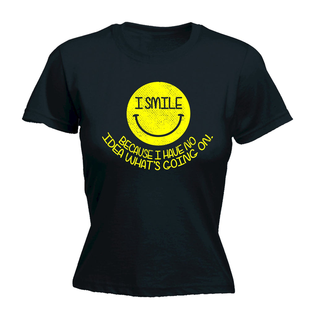 123t Women's I Smile Because I Have No Idea What's Going On Funny T-Shirt