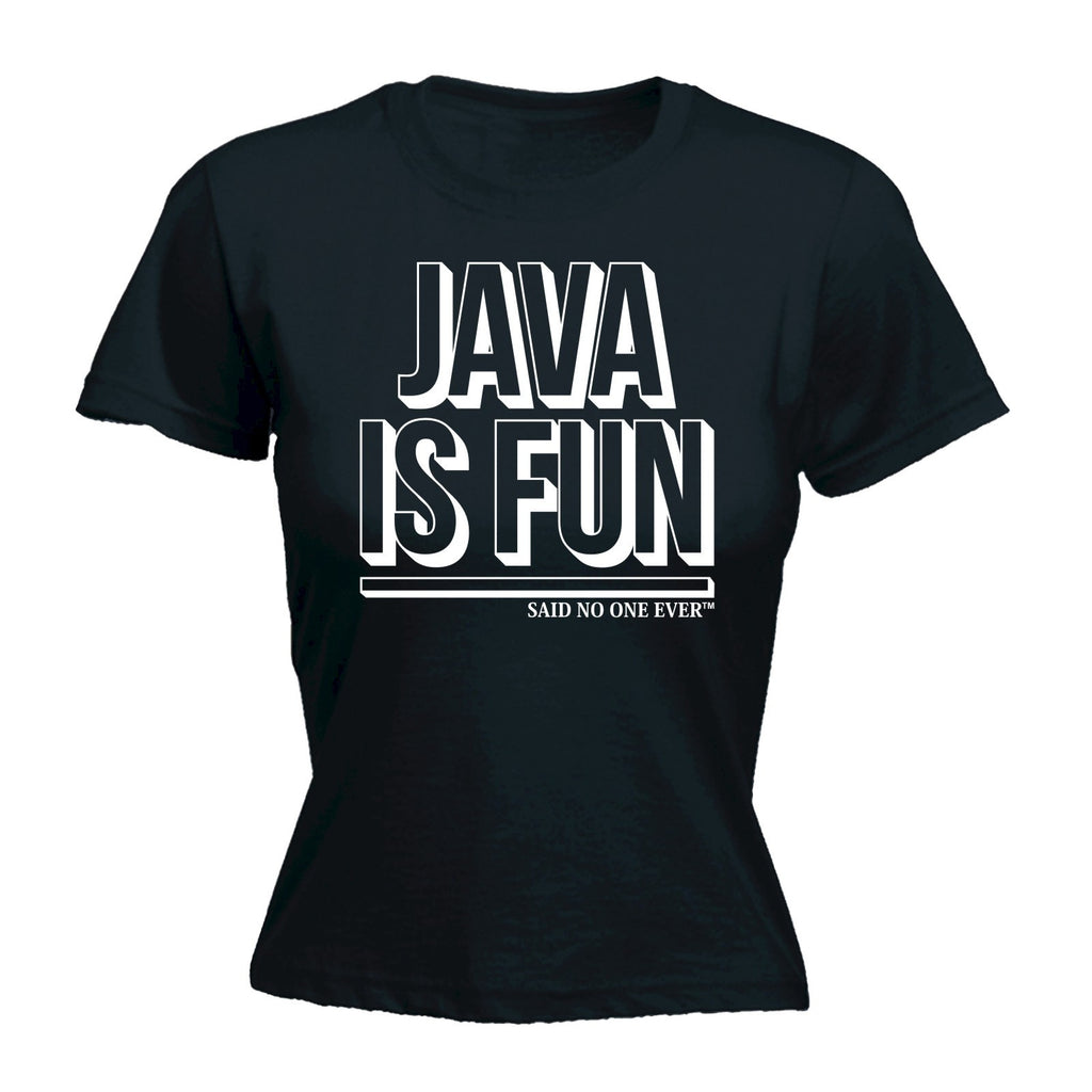 123t Women's Java Is Fun Said No One Ever Funny T-Shirt