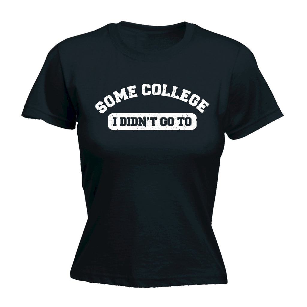 123t Women's Some College I Didn't Go To Funny T-Shirt