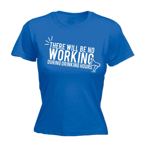 Women's There Will Be No Working During Drinking Hours - FITTED T-SHIRT