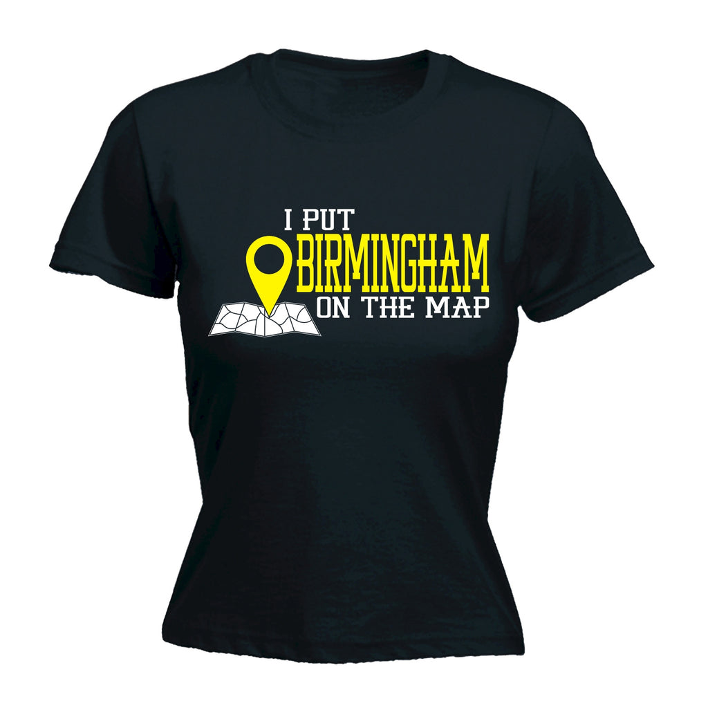 123t Women's I Put Birmingham On The Map Funny T-Shirt