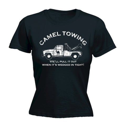 123t Women's Camel Towing We'll Pull It Out When It's Wedged In Tight Funny T-Shirt