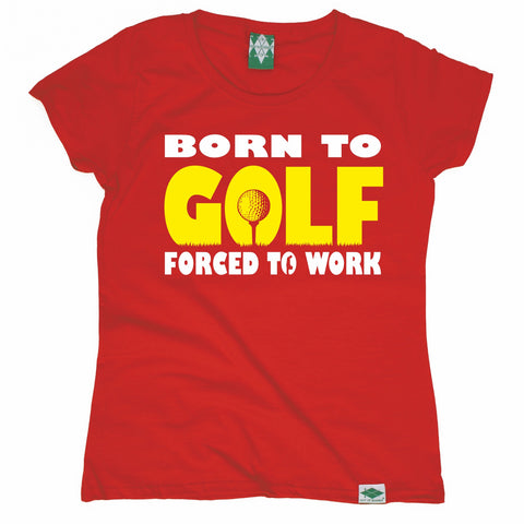 Out Of Bounds Women's Born To Golf Forced To Work Golfing T-Shirt