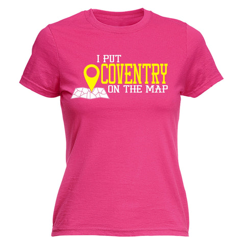 123t Women's I Put Coventry On The Map Funny T-Shirt