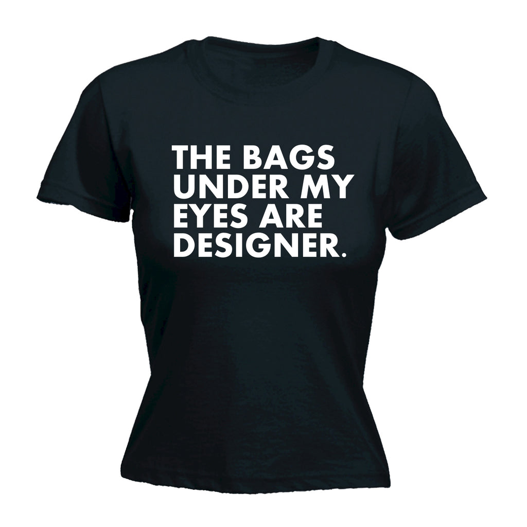 123t Women's The Bags Under My Eyes Are Designer Funny T-Shirt