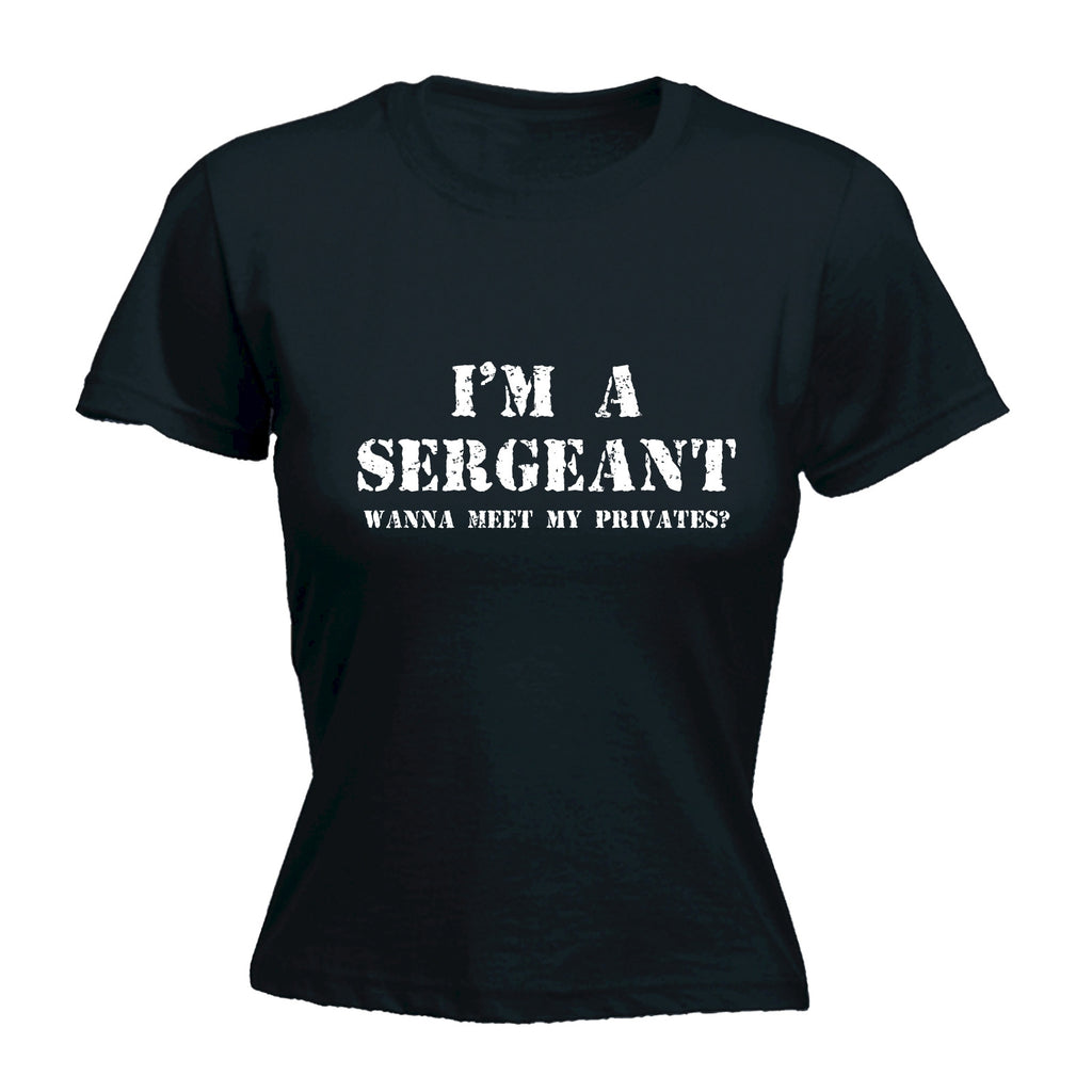 123t Women's I'm A Sergeant Wanna Meet My Privates ? Funny T-Shirt