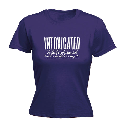 123t Women's Intoxicated To Feel Sophisticated But Not Be Able To Say It Funny T-Shirt