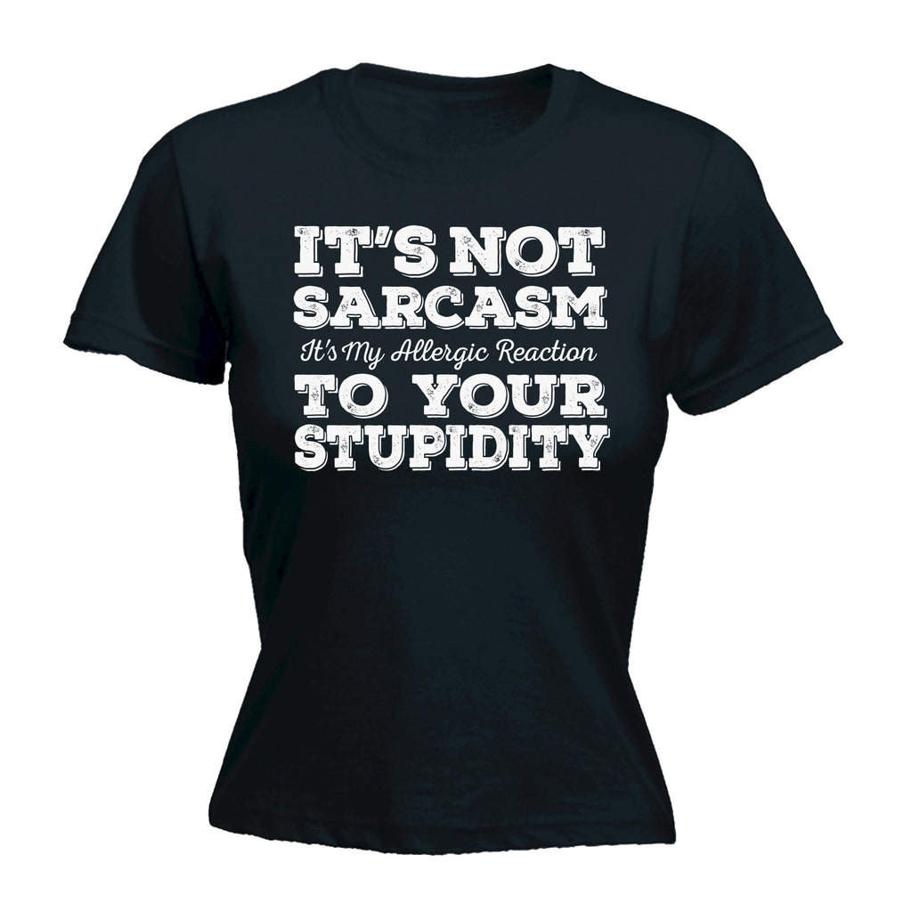 123t Women's It's Not Sarcasm To Your Stupidity Funny T-Shirt