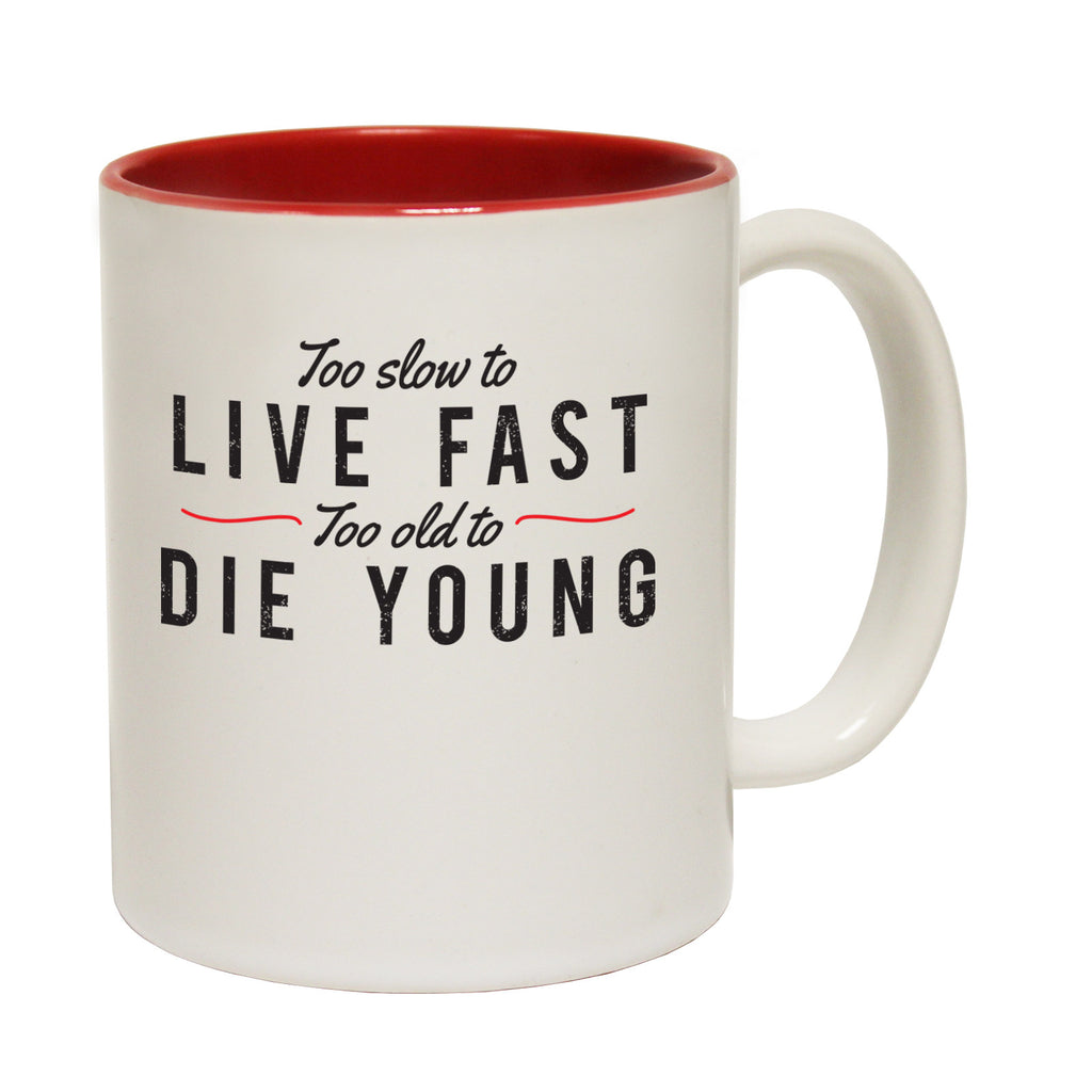 123t Too Slow To Live Fast Too Old To Die Young Funny Mug