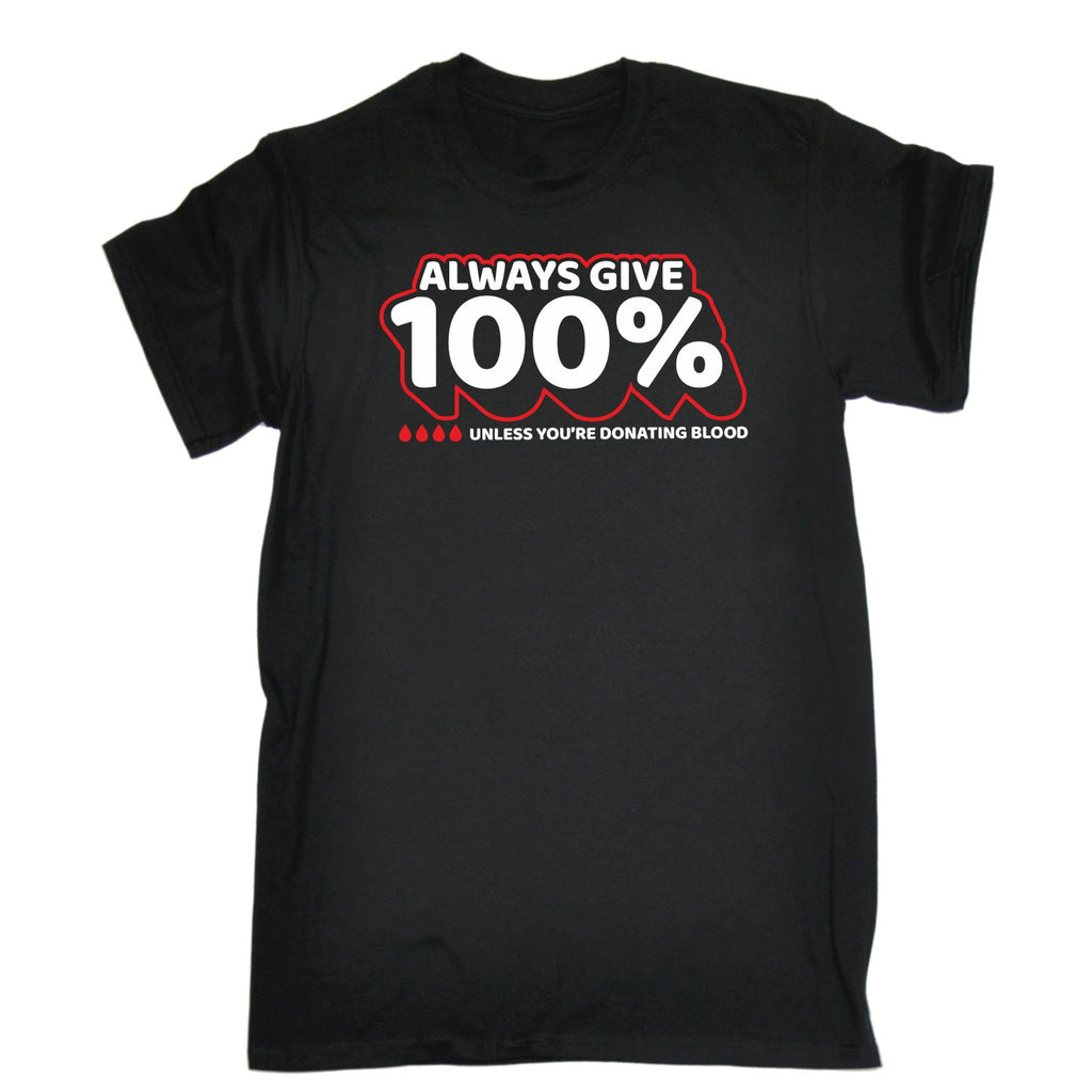 123t Men's Always Give 100% Unless You're Donating Blood T-SHIRT