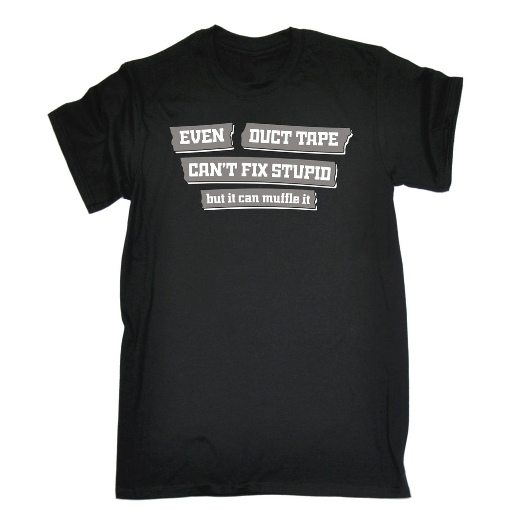 123t Men's Even Duct Tape Can't Fix Stupid T-SHIRT
