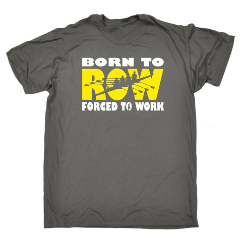 123t Men's Born To Row Forced To Work Funny T-Shirt