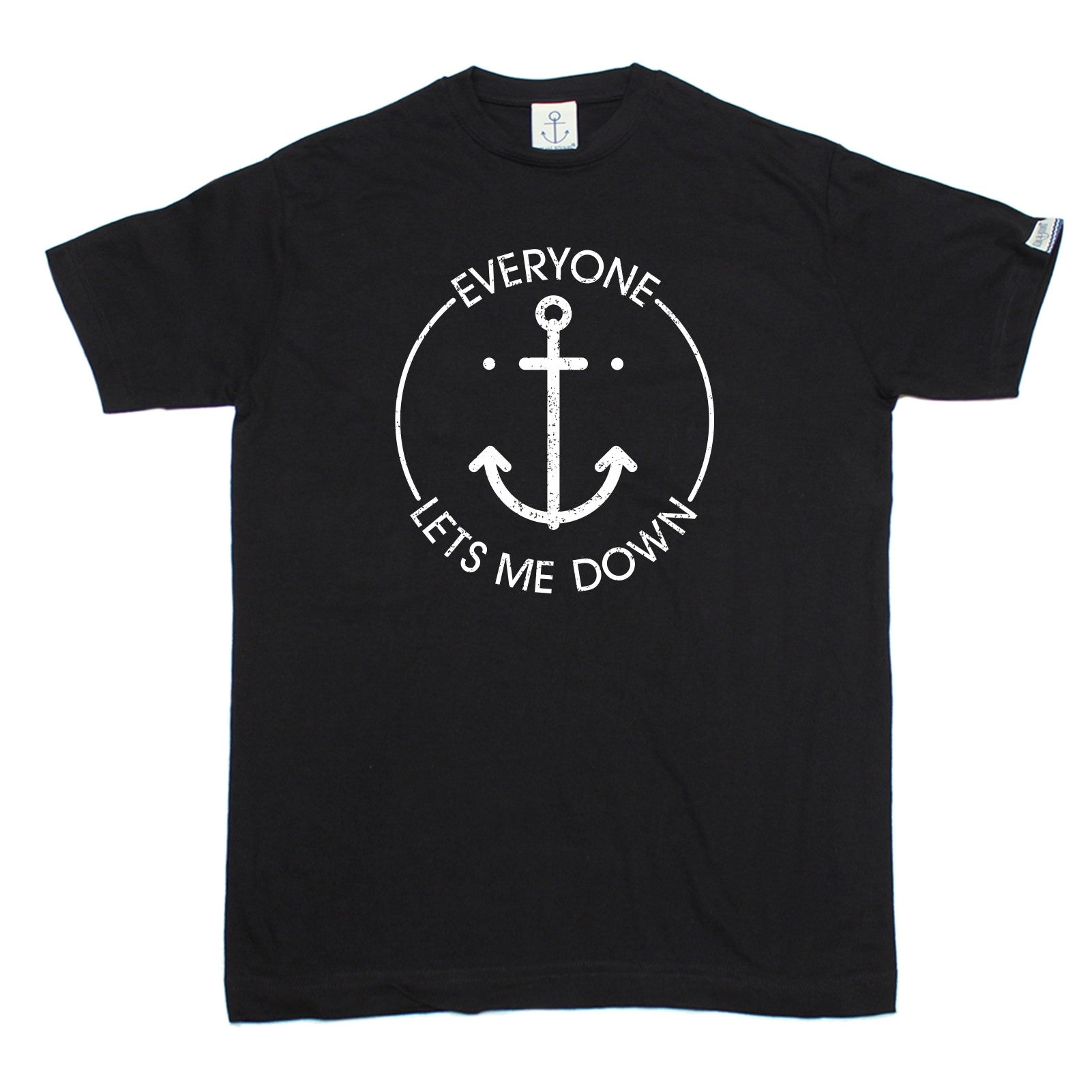 Everyone Lets Me Down Anchor Design T Shirt Yacht Sail