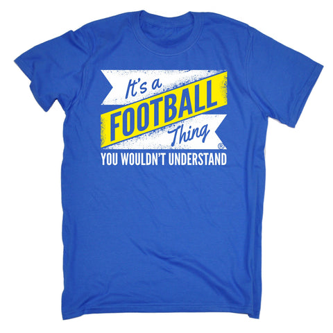 123t Men's It's A Football You Wouldn't Understand Funny T-Shirt
