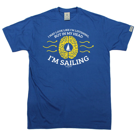 Ocean Bound Men's I May Look Like I'm Listening But In My Head I'm Sailing T-Shirt