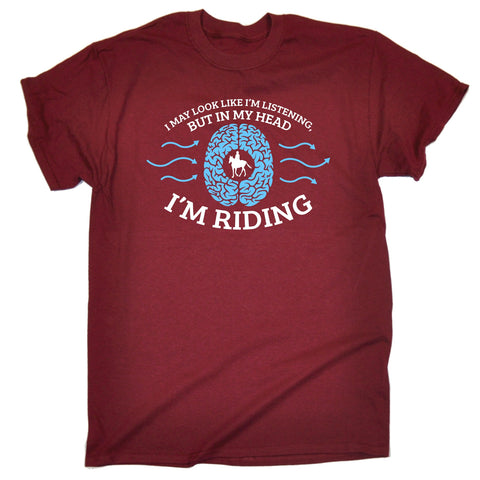 123t Men's I May Look Like I'm Listening But In My Head I'm Riding T-SHIRT