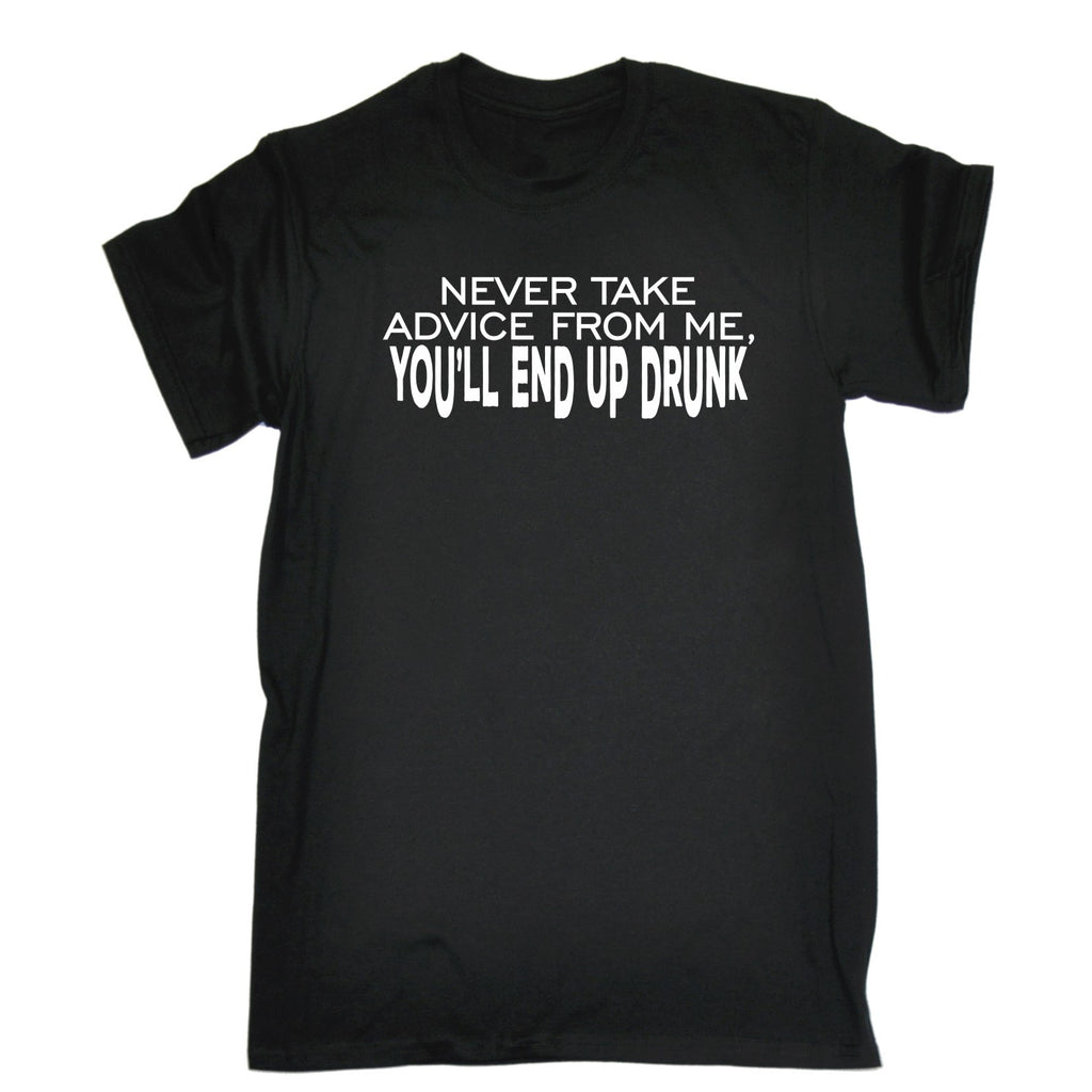 123t Men's Never Take Advice From Me You'll End Up Drunk T-SHIRT