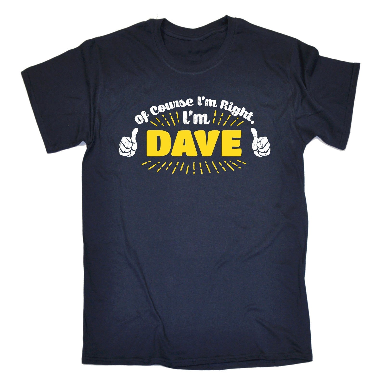 of course im right im dave mens t shirt tee birthday. Black Bedroom Furniture Sets. Home Design Ideas
