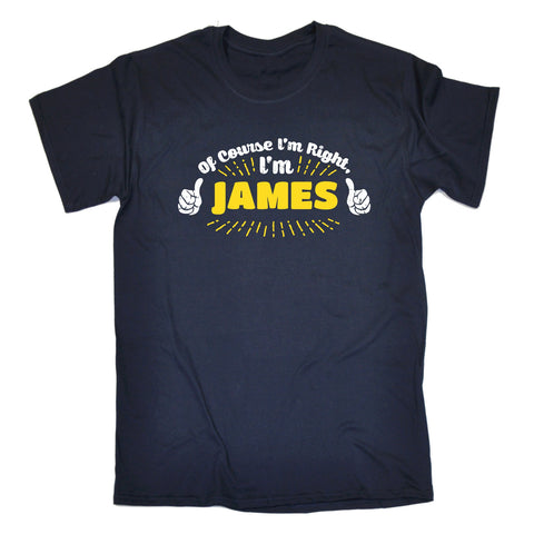 123t Men's Of Course I'm Right I'm James Funny T-Shirt