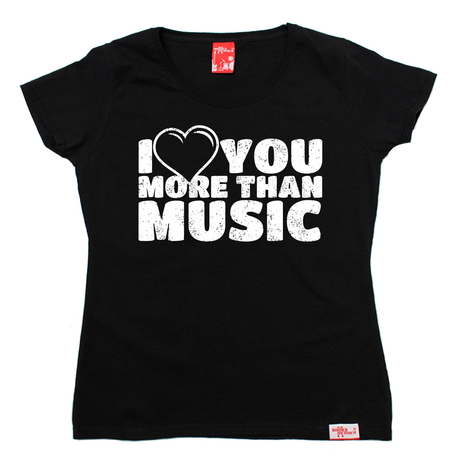 f8691686 Buy Banned Member Women's I Love You More Than Music T-Shirt at ...