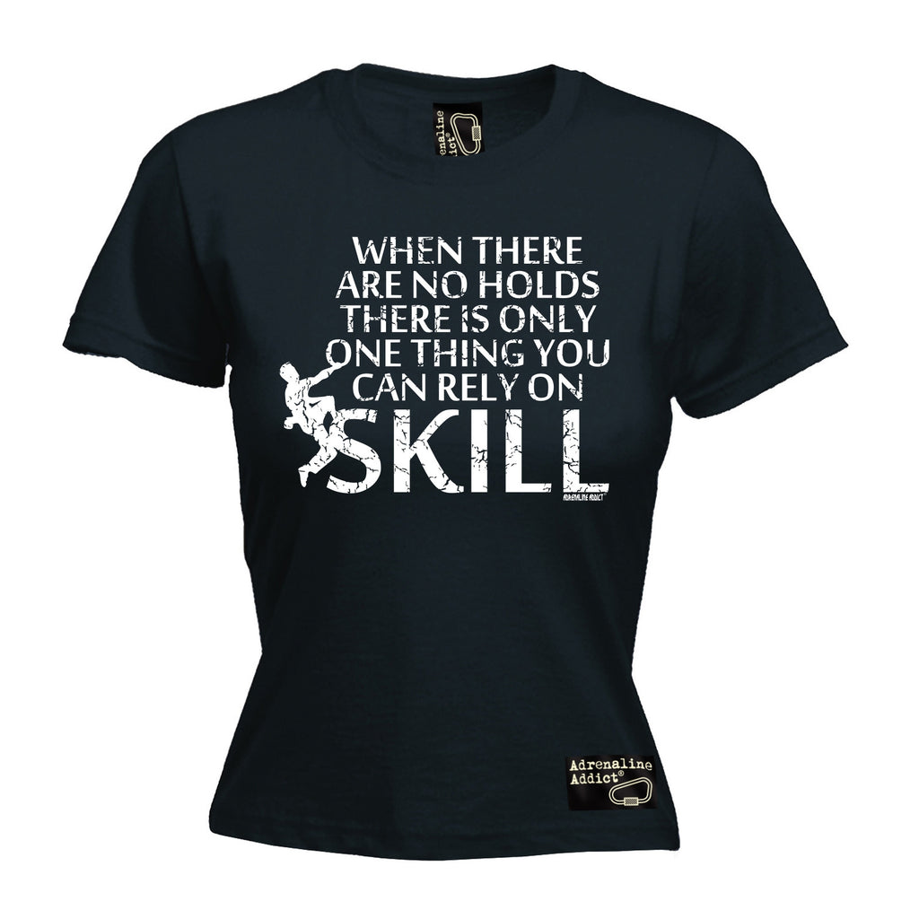 Adrenaline Addict Women's When There Are No Holds Rely On Skill Rock Climbing T-Shirts
