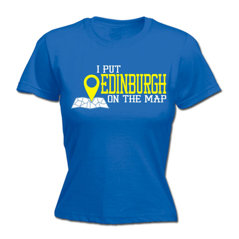 123t Women's I Put Edinburgh On The Map Funny T-Shirt