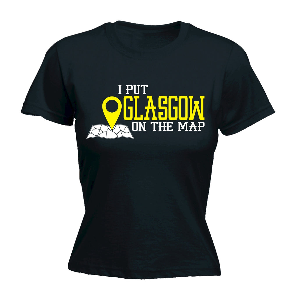 123t Women's I Put Glasgow On The Map Funny T-Shirt