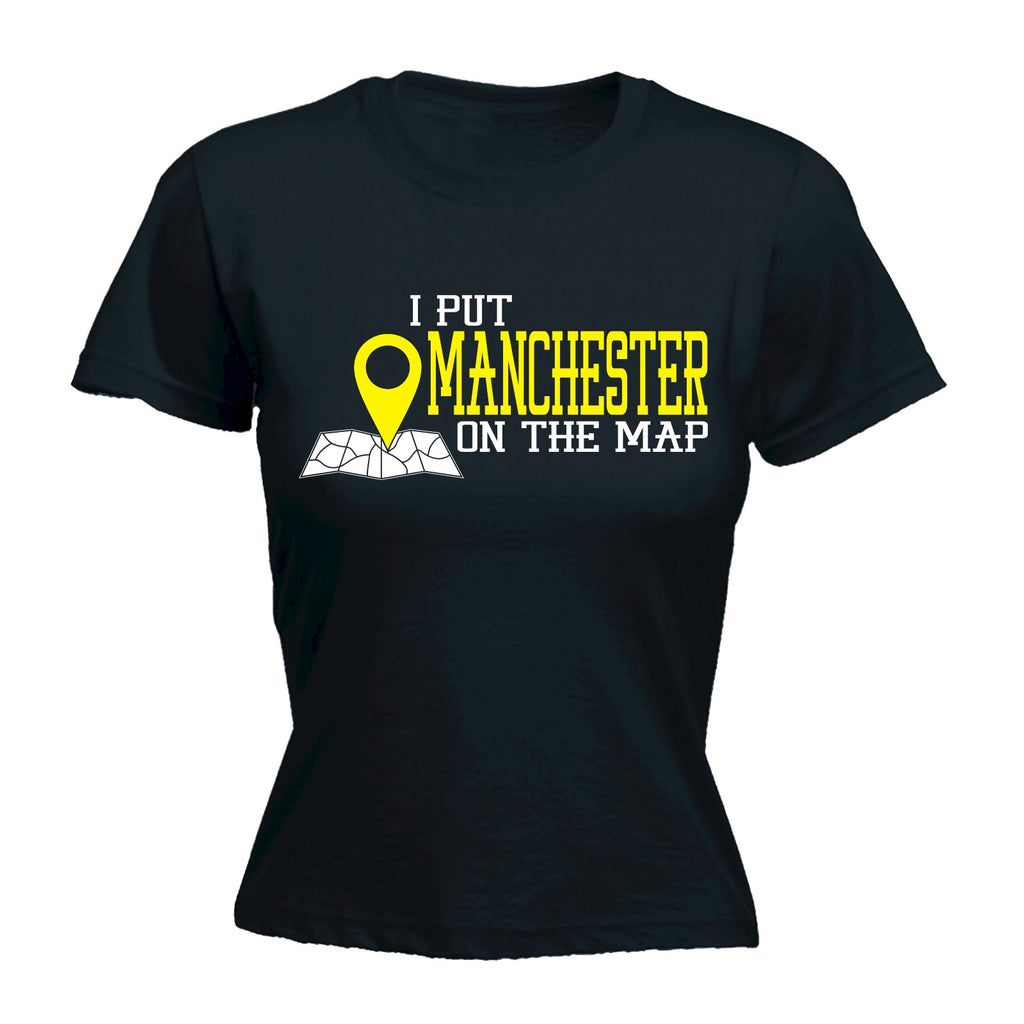 123t Women's I Put Manchester On The Map Funny T-Shirt