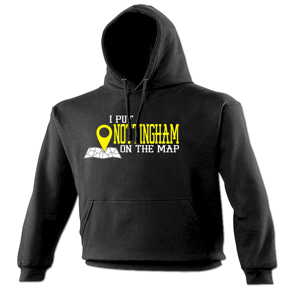 123t I Put Nottingham On The Map Funny Hoodie
