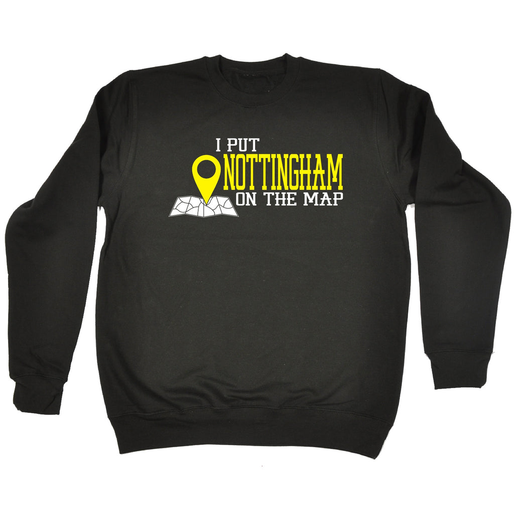 123t I Put Nottingham On The Map Funny Sweatshirt